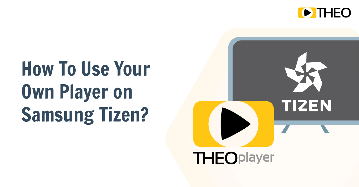 Going Big Screen: How To Use Your Own Player on Samsung Tizen?