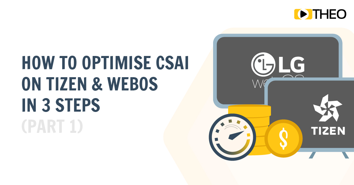 How to Optimise CSAI on Tizen and webOS in 3 Steps (Part 1)