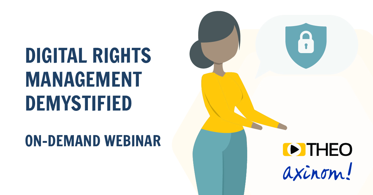 [ON-DEMAND] THEO & Axinom Webinar: Digital Rights Management Demystified
