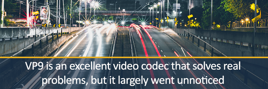 VP9 is an excellent video codec that solves real problems, but it largely went unnoticed