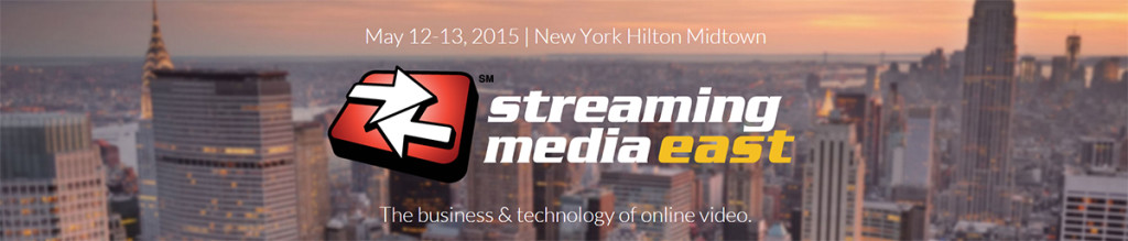 Streaming Media East, May 12-13, 2015 in New York City